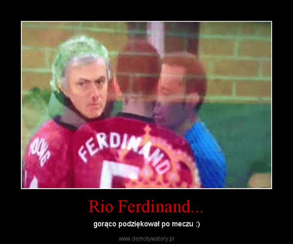 Rio Ferdinand... – gorąco podziękował po meczu :)