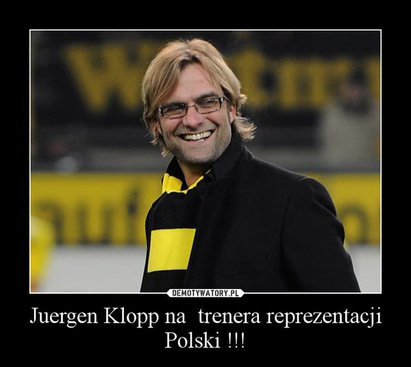 Juergen Klopp na  trenera reprezentacji Polski !!! –