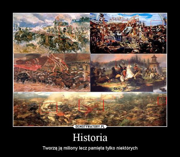 Historia – Tworzą ją miliony lecz pamięta tylko niektórych