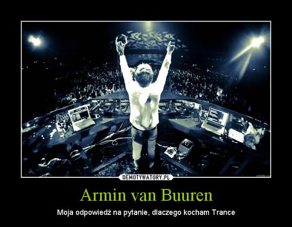 Armin van Buuren – Moja odpowiedź na pytanie, dlaczego kocham Trance