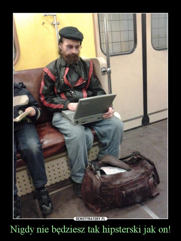 Nigdy nie będziesz tak hipsterski jak on! –
