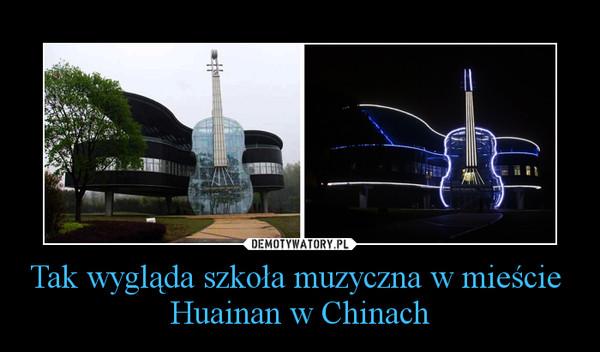 Tak wygląda szkoła muzyczna w mieście  Huainan w Chinach –