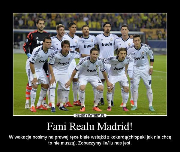 Fani Realu Madrid! – W wakacje nosimy na prawej ręce białe wstążki z kokardą(chłopaki jak nie chcą to nie muszą). Zobaczymy ile/ilu nas jest.