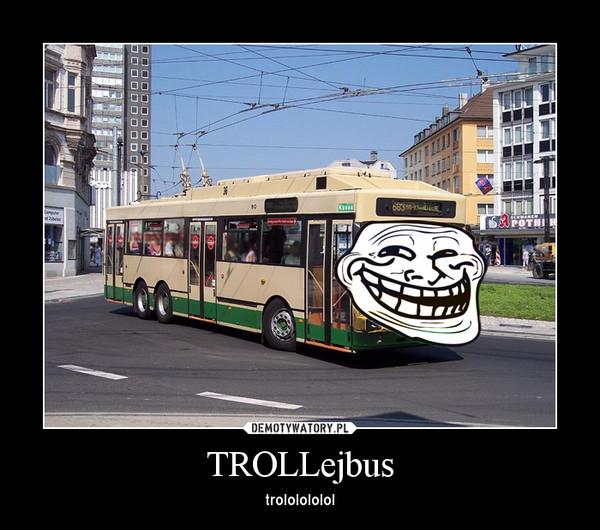TROLLejbus – trololololol
