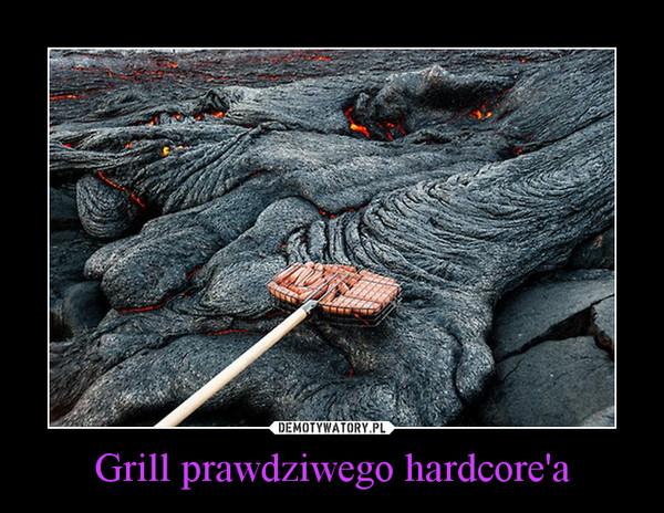Grill prawdziwego hardcore'a –