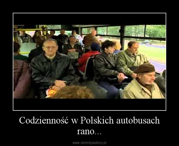 Codzienność w Polskich autobusach rano... –