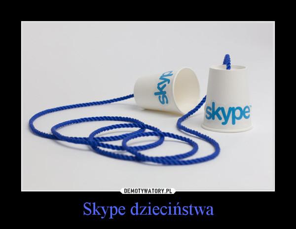 Skype dzieciństwa –