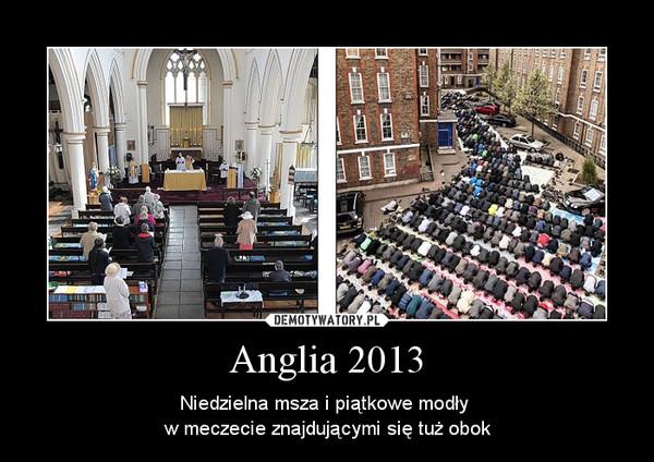 Anglia 2013 – Niedzielna msza i piątkowe modły w meczecie znajdującymi się tuż obok