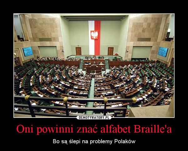 Oni powinni znać alfabet Braille'a – Bo są ślepi na problemy Polaków
