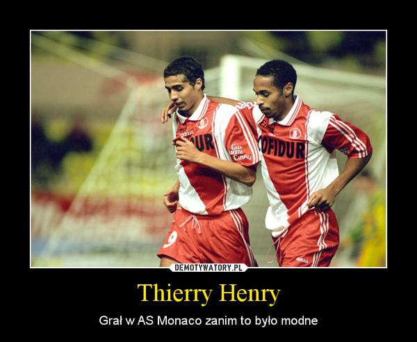 Thierry Henry – Grał w AS Monaco zanim to było modne