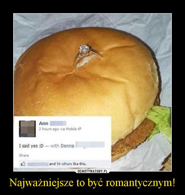 Najważniejsze to być romantycznym! –