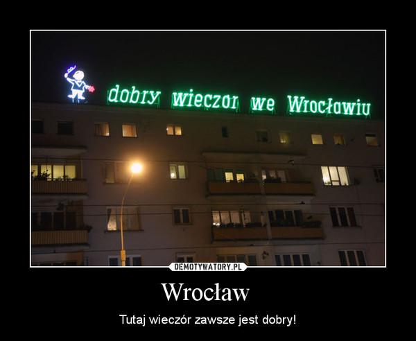 Wrocław  – Tutaj wieczór zawsze jest dobry!