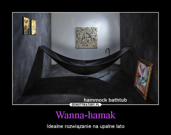 Wanna-hamak – Idealne rozwiązanie na upalne lato