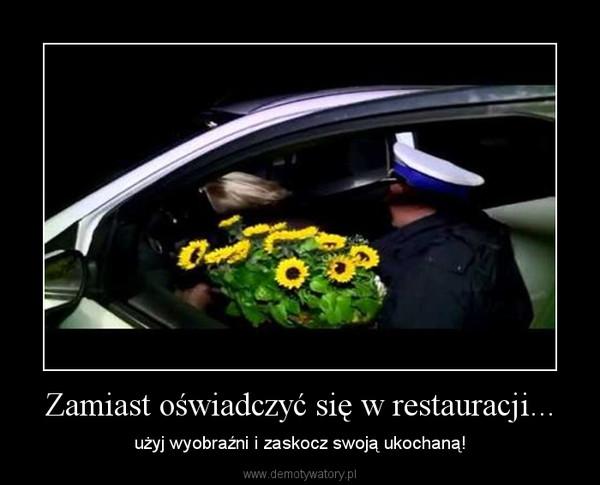 Zamiast oświadczyć się w restauracji... – użyj wyobraźni i zaskocz swoją ukochaną!