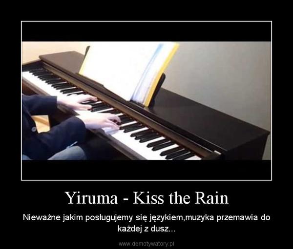 Yiruma - Kiss the Rain – Nieważne jakim posługujemy się językiem,muzyka przemawia do każdej z dusz...