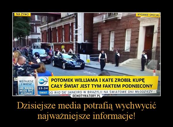 Dzisiejsze media potrafią wychwycić najważniejsze informacje! –