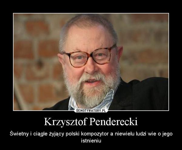 Krzysztof Penderecki – Świetny i ciągle żyjący polski kompozytor a niewielu ludzi wie o jego istnieniu