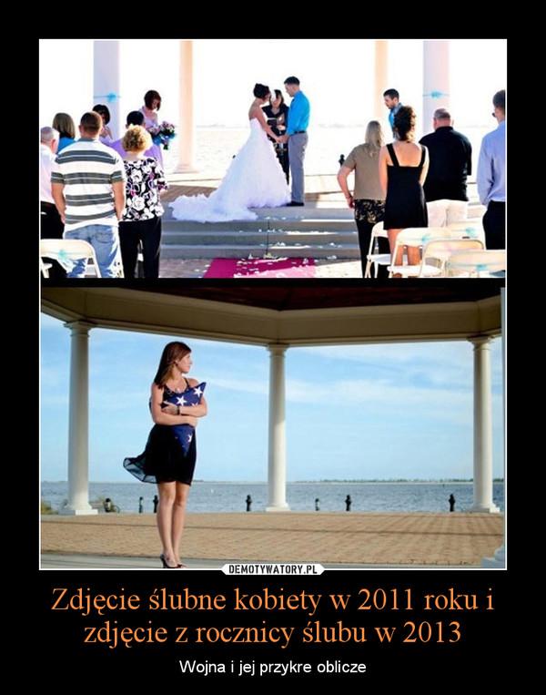 Zdjęcie ślubne kobiety w 2011 roku i zdjęcie z rocznicy ślubu w 2013 – Wojna i jej przykre oblicze