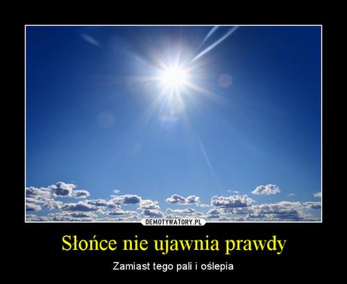 Słońce nie ujawnia prawdy