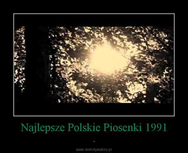 Najlepsze Polskie Piosenki 1991 – .