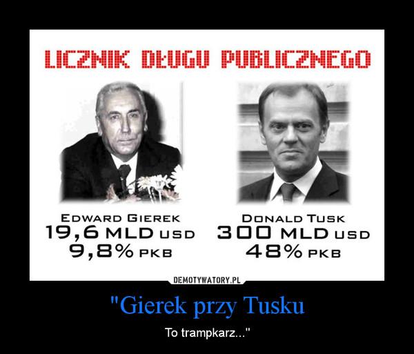 """""""Gierek przy Tusku – To trampkarz..."""""""