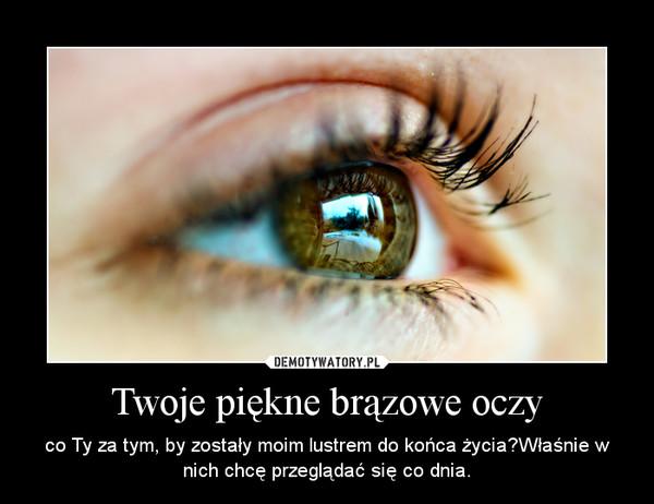 Twoje Piękne Brązowe Oczy Demotywatorypl