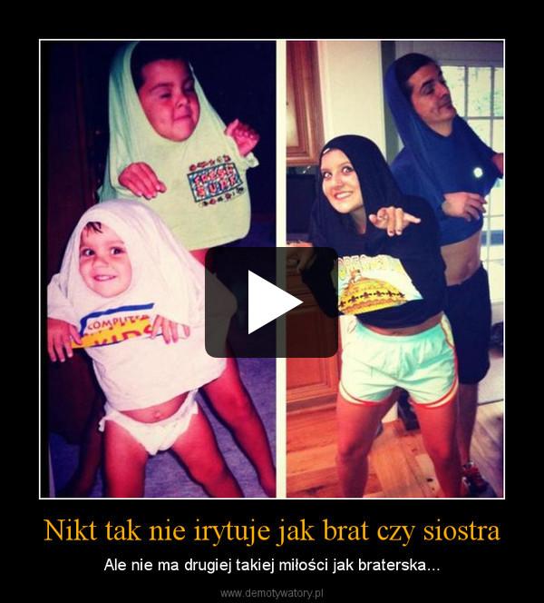 Nikt tak nie irytuje jak brat czy siostra – Ale nie ma drugiej takiej miłości jak braterska...