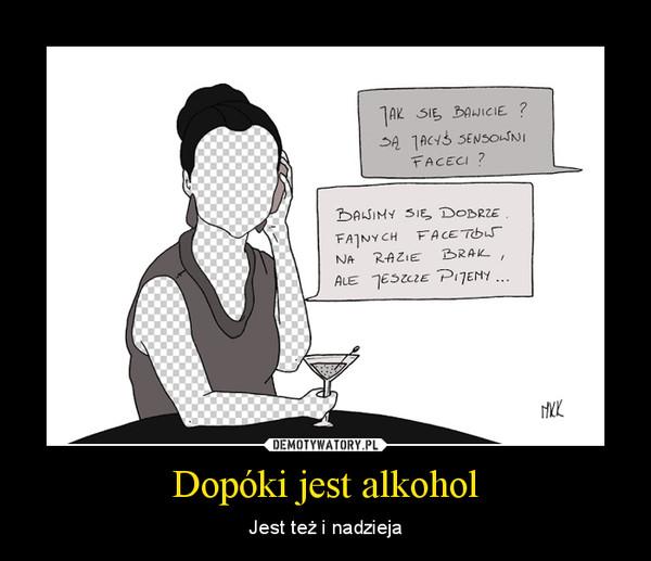 Dopóki jest alkohol – Jest też i nadzieja