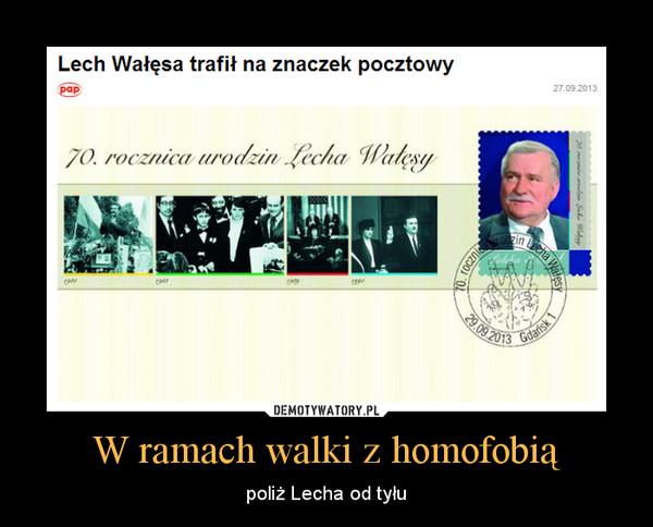W ramach walki z homofobią – poliż Lecha od tyłu