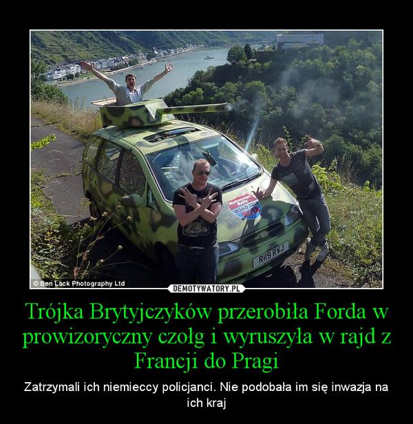 Trójka Brytyjczyków przerobiła Forda w prowizoryczny czołg i wyruszyła w rajd z Francji do Pragi – Zatrzymali ich niemieccy policjanci. Nie podobała im się inwazja na ich kraj