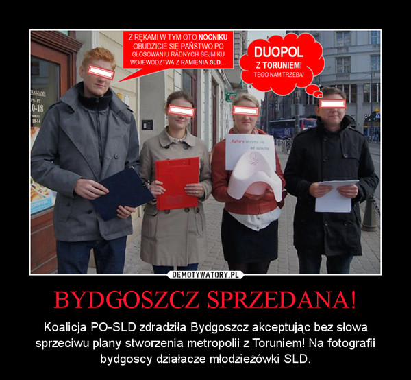 BYDGOSZCZ SPRZEDANA! – Koalicja PO-SLD zdradziła Bydgoszcz akceptując bez słowa sprzeciwu plany stworzenia metropolii z Toruniem! Na fotografii bydgoscy działacze młodzieżówki SLD.