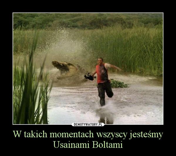 W takich momentach wszyscy jesteśmy Usainami Boltami –