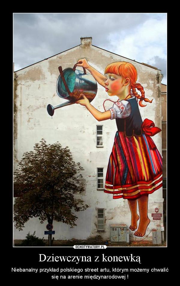 Dziewczyna z konewką – Niebanalny przykład polskiego street artu, którym możemy chwalić się na arenie międzynarodowej !