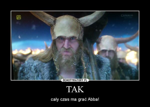 TAK – cały czas ma grać Abba!