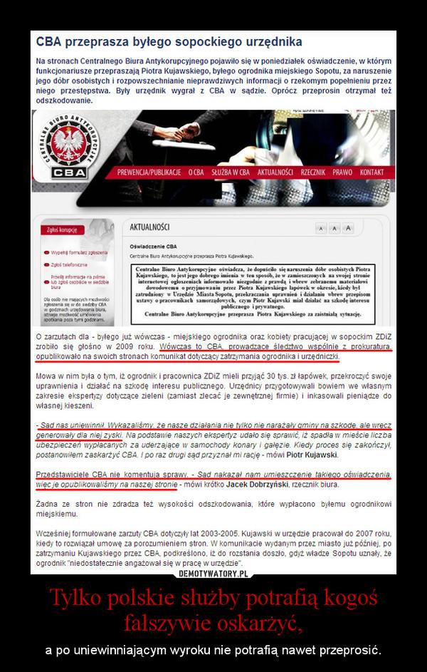 Tylko polskie służby potrafią kogoś fałszywie oskarżyć, – a po uniewinniającym wyroku nie potrafią nawet przeprosić.