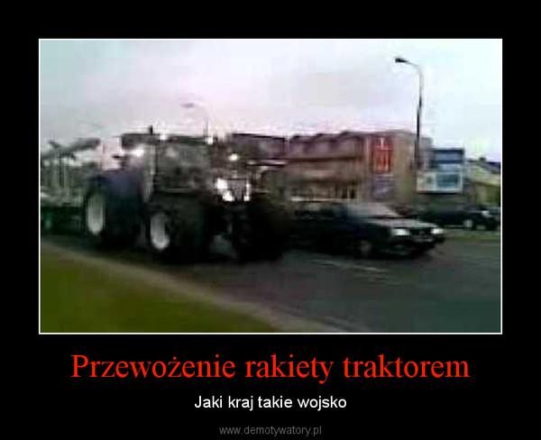 Przewożenie rakiety traktorem – Jaki kraj takie wojsko