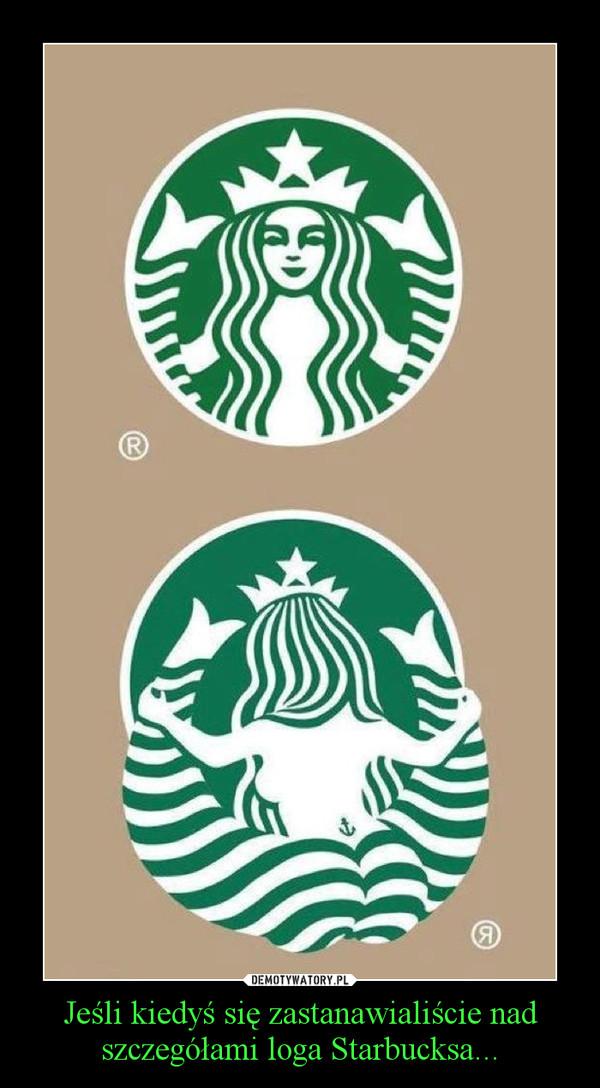 Jeśli kiedyś się zastanawialiście nad szczegółami loga Starbucksa... –