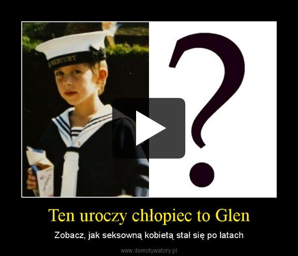 Ten uroczy chłopiec to Glen – Zobacz, jak seksowną kobietą stał się po latach