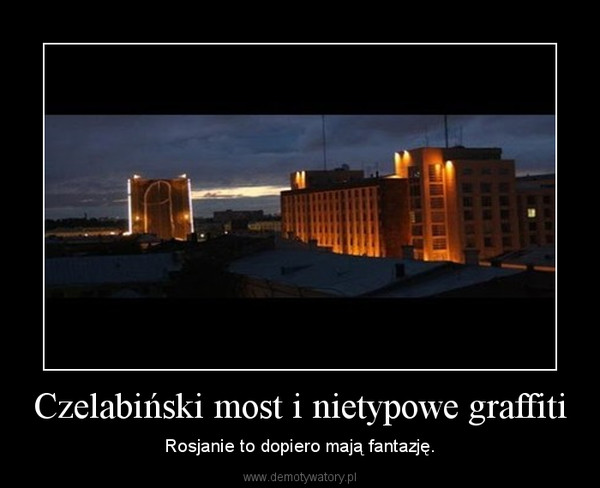 Czelabiński most i nietypowe graffiti – Rosjanie to dopiero mają fantazję.