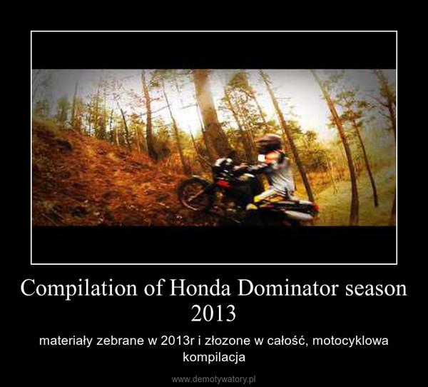 Compilation of Honda Dominator season 2013 – materiały zebrane w 2013r i złozone w całość, motocyklowa kompilacja
