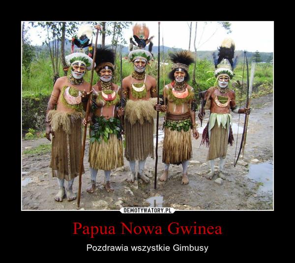 Papua Nowa Gwinea – Pozdrawia wszystkie Gimbusy
