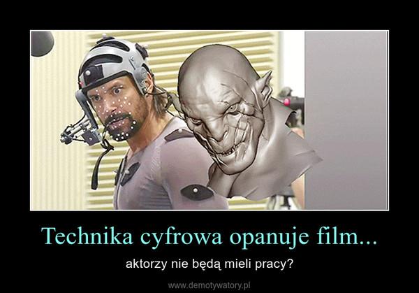 Technika cyfrowa opanuje film... – aktorzy nie będą mieli pracy?
