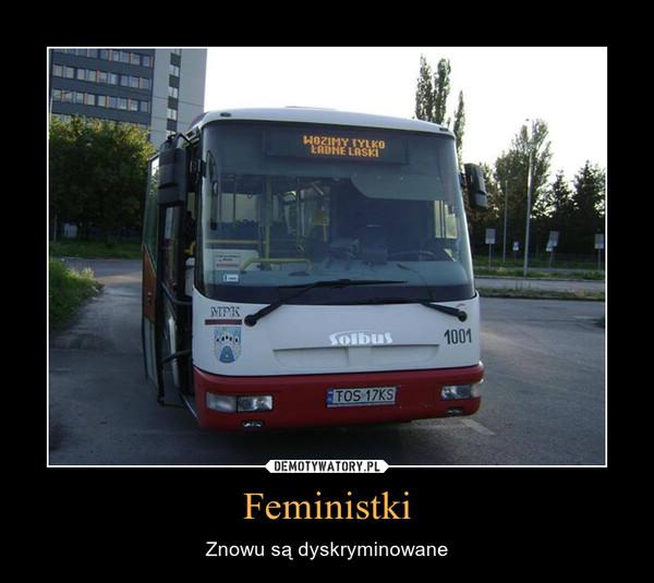 Feministki – Znowu są dyskryminowane