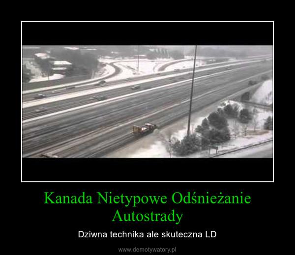 Kanada Nietypowe Odśnieżanie Autostrady – Dziwna technika ale skuteczna LD