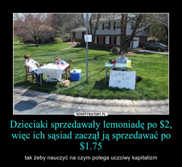 Dzieciaki sprzedawały lemoniadę po $2, więc ich sąsiad zaczął ją sprzedawać po $1.75 – tak żeby nauczyć na czym polega uczciwy kapitalizm
