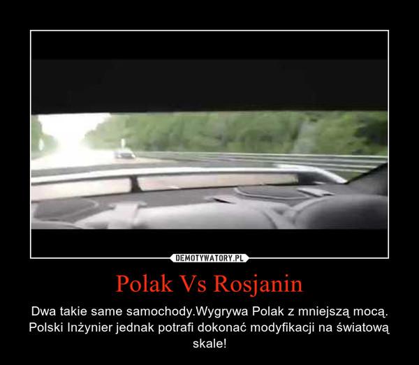 Polak Vs Rosjanin – Dwa takie same samochody.Wygrywa Polak z mniejszą mocą. Polski Inżynier jednak potrafi dokonać modyfikacji na światową skale!