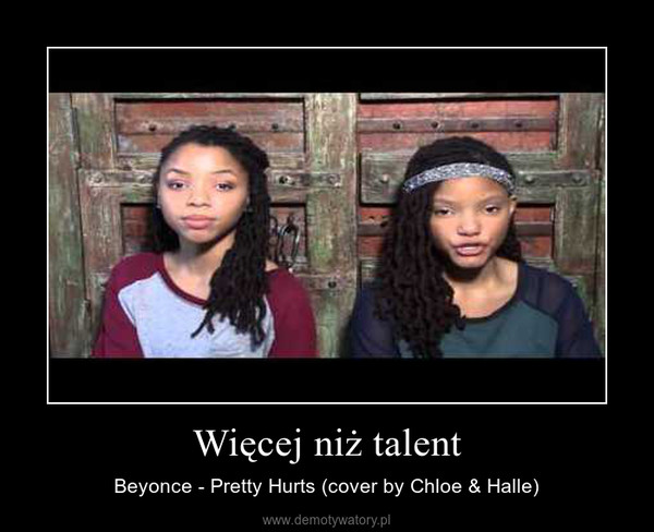 Więcej niż talent – Beyonce - Pretty Hurts (cover by Chloe & Halle)