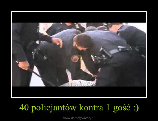40 policjantów kontra 1 gość :) –