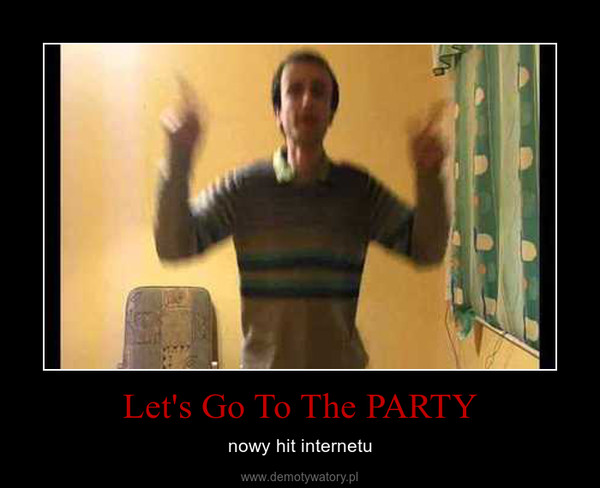 Let's Go To The PARTY – nowy hit internetu