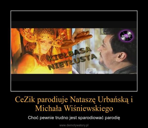 CeZik parodiuje Nataszę Urbańską i Michała Wiśniewskiego – Choć pewnie trudno jest sparodiować parodię